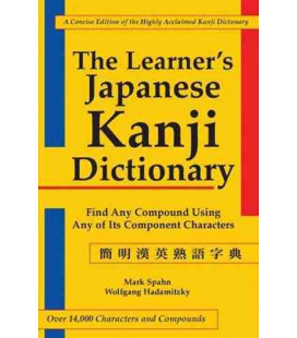 The Learner`s Kanji Dictionary: Find andy Compound Using any of its Component Characters